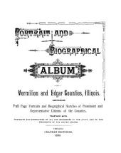 Portrait and Biographical Album of Vermilion and Edgar Counties, Illinois: Containing Full Page Portraits and Biographical Sketches of Prominent and Representative Citizens of the Counties, Together with Portraits and Biographies of All the Governors of the State, and of the Presidents of the United States, Volume 1