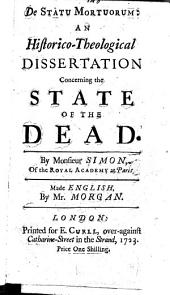 De statu mortuorum: an historico-theological dissertation concerning the state of the dead ...