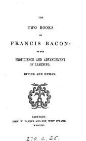 The two books of Francis Bacon: of the proficience and advancement of learning [ed. by T. Markby].
