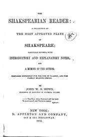The Shakspearian Reader: A Collection of the Most Approved Plays of Shakspeare; Carefully Rev., with Introductory and Explanatory Notes, and a Memoir of the Author ...
