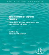 Nonsense upon Stilts (Routledge Revivals): Bentham, Burke and Marx on the Rights of Man