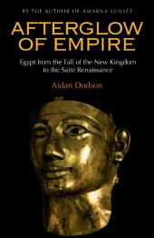 Afterglow of Empire: Egypt from the Fall of the New Kingdom to the Saite Renaissance