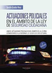 Actuaciones policiales en el ámbito de la ley de seguridad ciudadana: Anexo: Actuaciones policiales en el ámbito de la L.E.Crim (comentarios a la reforma L.O 13/2015 de 5 de octubre)