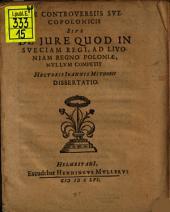 De controversiis Suecopolonicis sive de iure quod in Sueciam regi, ad Livoniam regno Poloniae, nullum competit