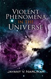 Violent Phenomena in the Universe