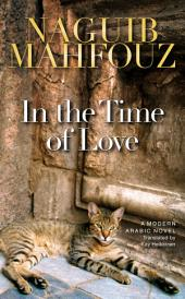 In the Time of Love: A Modern Arabic Novel