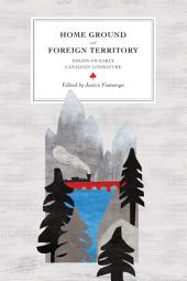 Home Ground and Foreign Territory: Essays on Early Canadian Literature
