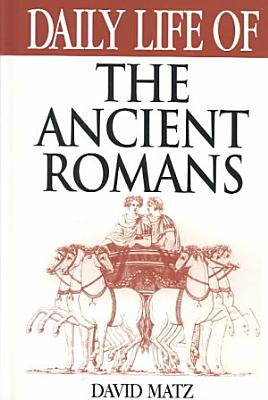 Daily Life of the Ancient Romans PDF