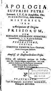 Apologia Suffridi Petri ... Pro antiquitate & origine Frisiorum: cum Bernardi Gerbrandi Furmerii ... Peroratione, contra Ubbonem Emmium Fris. Gretan ... Addita est ... expeditione