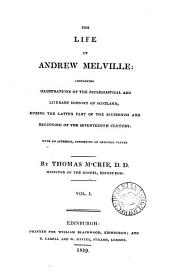 The life of Andrew Melville: containing illustrations of the ecclesiastical and literary history of Scotland, during the latter part of the sixteenth and beginning of the seventeenth century