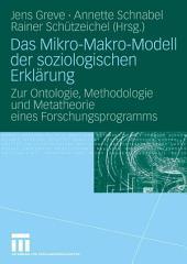 Das Mikro-Makro-Modell der soziologischen Erklärung: Zur Ontologie, Methodologie und Metatheorie eines Forschungsprogramms