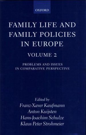 Family Life and Family Policies in Europe: Problems and issues in comparative perspective