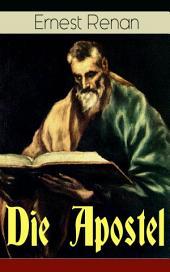 Die Apostel (Vollständige deutsche Ausgabe): Der Ursprung des Christentums und die Welt zur Zeit Jesu