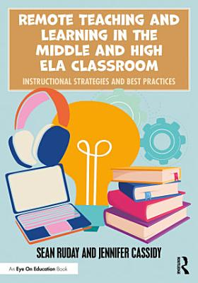 Remote Teaching and Learning in the Middle and High ELA Classroom