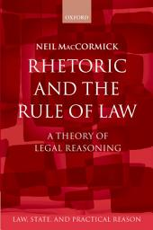 Rhetoric and The Rule of Law: A Theory of Legal Reasoning