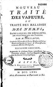 Nouveau traité des vapeurs, ou Traité des maladies des nerfs, dans lequel on développe les vrais principes des vapeurs, par M. Pressavin,... 2. éd