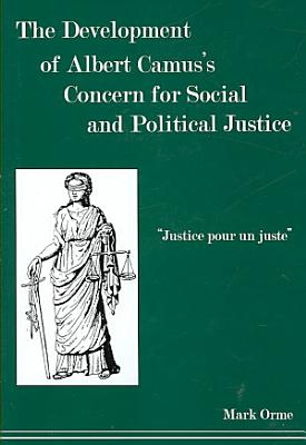 The Development of Albert Camus s Concern for Social and Political Justice PDF
