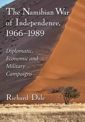 The Namibian War of Independence, 1966–1989: Diplomatic, Economic and Military Campaigns