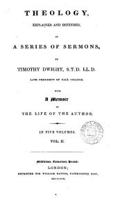 Theology explained and defended, sermons; with a memoir [by S. E. Dwight] of the life of the author