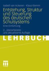 Entstehung, Struktur und Steuerung des deutschen Schulsystems: Eine Einführung, Ausgabe 2