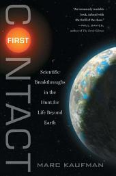 First Contact: Scientific Breakthroughs in the Hunt for Life Beyond Earth