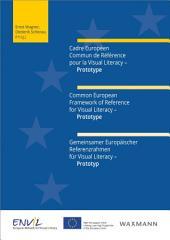 Cadre Européen Commun de Référence pour la Visual Literacy - Prototype Common European Framework of Reference for Visual Literacy - Prototype Gemeinsamer Europäischer Referenzrahmen für Visual Literacy - Prototyp