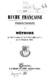 La ruche française perfectionnée; ou, Méthode qui réunit les avantages de tous les traités publiés jusqu'à ce jour sur l'éducation des abeilles