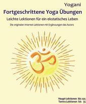 Fortgeschrittene Yoga Übungen: Leichte Lektionen für ein ekstatisches Leben