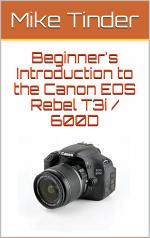 Beginner's Introduction to the Canon EOS Rebel T3i / 600D