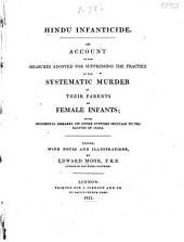 Hindu infanticide: An account of the measures adopted for suppressing the practice of the systematic murder by their parents of female infants; with incidental remarks on other customs peculiar to the natives of India. Ed., with notes and illustrations, by Edward Moor