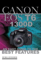 Canon Eos T6 1300d: An Easy Guide to the Best Features