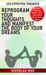 Reprogram Your Thoughts and Manifest the Body of Your Dreams: 1212 Effective Thoughts