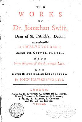 The Works of Jonathan Swift  Dean of St  Patrick s  Dublin  Accurately Revised in Twelve Volumes  Adorned with Copper plates  with Some Account of the Author s Life  and Notes Historical and Explanatory by John Hawkesworth PDF