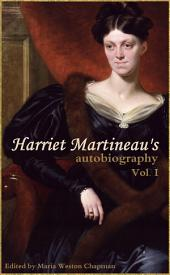 Harriet Martineau's Autobiography (Vol. I: Abridged, Annotated): Volume 1