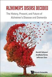 'Alzheimer''s Disease Decoded': 'The History, Present, and Future of Alzheimer''s Disease and Dementia'