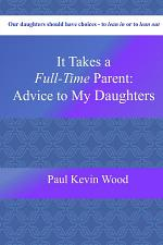 It Takes A Full-Time Parent: Advice to My Daughters