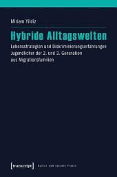 Hybride Alltagswelten: Lebensstrategien und Diskriminierungserfahrungen Jugendlicher der 2. und 3. Generation aus Migrationsfamilien