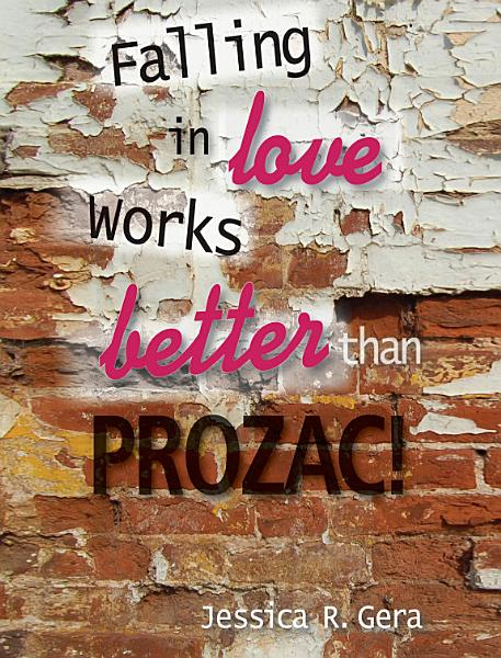 Download Falling in Love Works Better Than Prozac Book