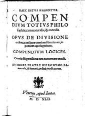 Compendium totius philosophiae, tam naturalis; quam moralis. Opus de divisione, ordine ac utilitate omnium scientiarum, in poeticen apologeticum. Compendium logices. Omnia nunc recens excusa