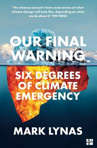Our Final Warning  Six Degrees of Climate Emergency Book