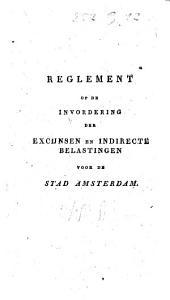 Reglement op de invordering der excijnsen en indirecte belastingen voor de stad Amsterdam: Volume 1