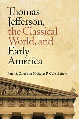 Thomas Jefferson  the Classical World  and Early America PDF