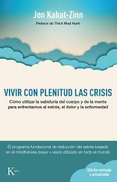 Vivir con plenitud las crisis (Edición revisada): Cómo utilizar la sabiduría del cuerpo y de la mente para enfrentarnos al estrés, el dolor y la enfermedad.