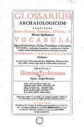 Glossarium archaiologicum: continens Latino-barbara, peregrina, obsoleta, et novatae significationis vocabula ...