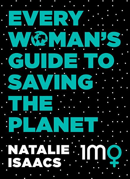 Download Every Woman s Guide To Saving The Planet Book
