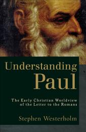 Understanding Paul: The Early Christian Worldview of the Letter to the Romans, Edition 2