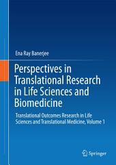 Perspectives in Translational Research in Life Sciences and Biomedicine: Translational Outcomes Research in Life Sciences and Translational Medicine, Volume 1