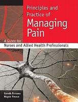 Principles And Practice Of Managing Pain  A Guide For Nurses And Allied Health Professionals PDF