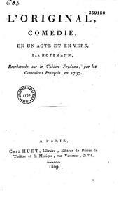 L'original: comédie en un acte et en vers représentée sur le théâtre Feydeau, par les comédiens français en 1797