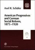 American Progressives and German Social Reform  1875 1920 PDF